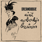 Dreamboogie / Ain't Nobody's Business