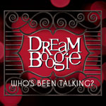 Dreamboogie - Who's Been Talking